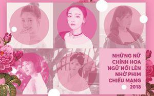 Những nữ chính Hoa Ngữ nổi lên nhờ phim chiếu mạng 2018
