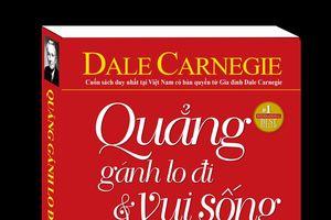 'Đắc nhân tâm' và 'Quẳng gánh lo đi và vui sống' của tác giả nối tiếng Dale Carnegie tái bản có bản quyền với diện mạo và bản dịch mới