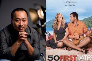 Sau 'Tháng năm rực rỡ', đạo diễn Dũng 'khùng' Việt hóa phim Mỹ '50 First Dates'