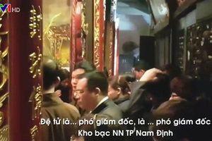 Nam Định: Cách chức giám đốc Kho bạc Nhà nước đi lễ trong giờ hành chính