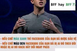 Nhiều người dùng Facebook dễ dàng bị đánh lừa vì nhầm lẫn hiệu ứng BFF