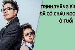 Trịnh Thăng Bình không dám gần gũi cháu ngoại vì sợ... cháu thương