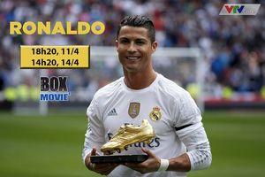 Phim về cầu thủ Ronaldo phát sóng từ ngày 11/4 trên kênh Box Movie1