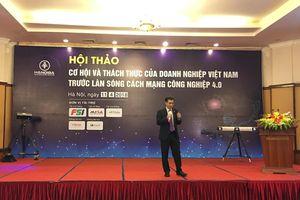 Cơ hội và thách thức của doanh nghiệp Việt Nam trước làn sóng cách mạng công nghiệp 4.0