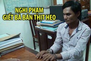 Bắt được nghi phạm giết người đàn bà bán thịt heo ở Trà Vinh