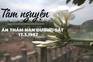 Tâm nguyện của người thân người đã khuất trong thảm nạn đường sắt 1982
