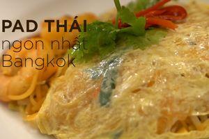Nửa đêm xếp hàng ăn Pad Thái bọc trứng ngon nhất Bangkok