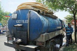 Đà Nẵng: Xe hút hầm cầu xả nhớt thải xuống cống