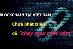Blockchain tại Việt Nam chưa phát triển đã 'chảy máu chất xám'