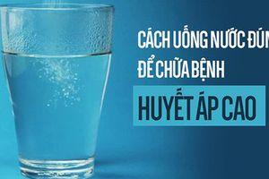 Cách uống nước để điều trị căn bệnh nguy hiểm nhất thế giới