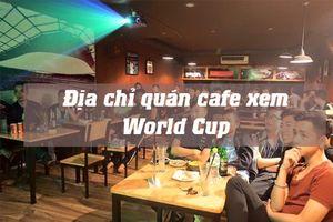 5 quán cafe 'màn hình siêu bự' tại Hà Nội để bạn cháy hết mình với World Cup 2018