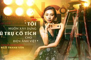 Ngô Thanh Vân: 'Tôi muốn xây dựng vũ trụ cổ tích cho điện ảnh Việt'