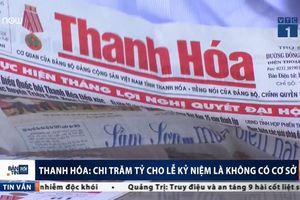 Chi hơn 100 tỷ đồng cho lễ kỷ niệm danh xưng Thanh Hóa là không có cơ sở