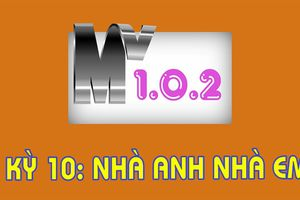 MV 1.0.2 - Kỳ 10: Nhà anh - Nhà em