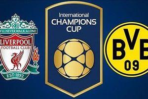 Cách xem trực tiếp Liverpool vs Dortmund, Cúp quốc tế ICC 2018