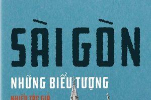 Sài Gòn, những biểu tượng