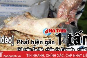 Phát hiện gần 1 tấn thịt trâu Ấn Độ, chân giò Canada… quá 'đát'