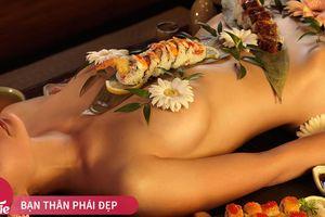 'Sushi khỏa thân' có sức hút đặc biệt với giới thượng lưu và bí mật không phải ai cũng biết