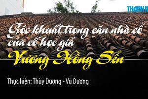 Góc khuất trong căn nhà cổ của cố học giả Vương Hồng Sển