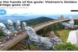 Cầu Vàng Đà Nẵng liên tục 'làm mưa làm gió' trên báo chí Quốc tế