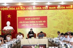 Đoàn giám sát của Ủy ban Thường vụ Quốc hội làm việc tại Hà Giang