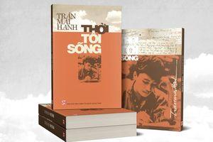 Xuất bản cuốn 'Thời tôi sống' của nhà báo, nhà văn Trần Mai Hạnh