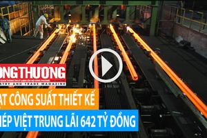 Ngày 9/8/2018 l Bản tin Sự kiện và con số Công Thương - Đạt công suất thiết kế, Thép Việt - Trung lãi 642 tỷ