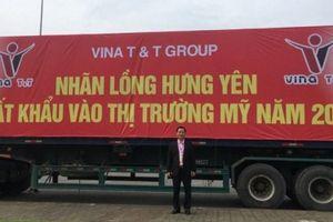 Vina T&T Group tiếp tục đưa nhãn lồng Hưng Yên sang Mỹ
