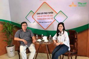 Tư vấn trực tuyến: Tiêm vắc xin phòng bệnh cho trẻ cùng bác sĩ Trương Hữu Khanh