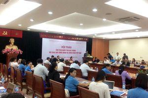 Hội thảo 'Chủ tịch nước Tôn Đức Thắng với giai cấp công nhân và công đoàn Việt Nam'