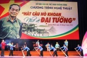 'Hát câu hò khoan nhớ về Đại tướng' tại Quảng Bình