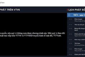 Vì sao VTV6 bị ngắt sóng trận Việt Nam-Bahrain?
