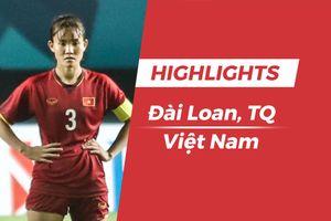 Highlights Bóng đá nữ: Đài Loan TQ vs Việt Nam