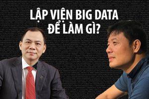 Giáo sư Văn và tỉ phú Vượng muốn làm gì với Viện Big Data?
