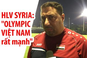 HLV của Syria đã nghiên cứu kỹ và đánh giá cao Olympic Việt Nam