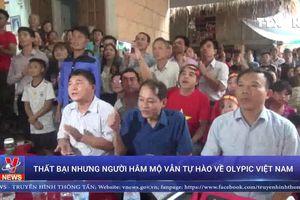 Thất bại nhưng người hâm mộ vẫn tự hào về Olympic Việt Nam