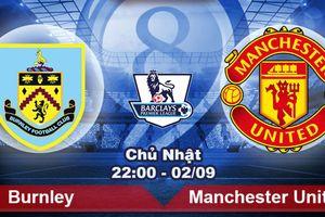Burnley vs Man United, vòng 4 giải Ngoại hạng Anh: ván cược của HLV Mourinho