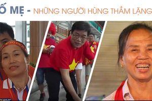 Cha mẹ của các cầu thủ Olympic Việt Nam: Từ đồng ruộng đến Indonesia
