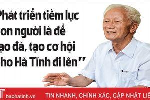 Nguyên Chủ tịch UBND tỉnh Nguyễn Ký: Đón bắt thời cơ, hóa giải thách thức, đưa Hà Tĩnh phát triển bền vững