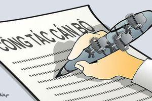 Văn bản mới nhưng cách làm cũ thì công tác đánh giá cán bộ vẫn hạn chế