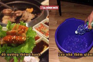 'Lau nhà thêm dấm, ăn thịt nướng thêm chanh' để giải độc, 22 mẹo vặt bạn nên bỏ túi ngay