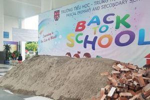 Diễn biến bất ngờ vụ đổ gạch, cát vào khuôn viên trường Pascal