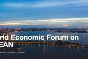 WEF ASEAN 2018 tại Việt Nam: Một cơ hội đánh giá sự chuyển mình khu vực