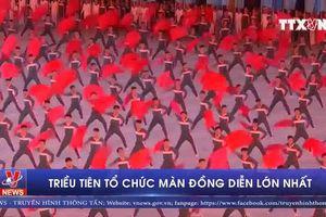 Triều Tiên tổ chức màn đồng diễn lớn nhất thế giới