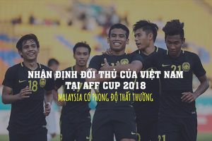 Soi sức mạnh đối thủ của Việt Nam tại AFF Cup 2018: Malaysia phong độ thất thường