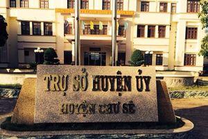 Dùng bằng giả, Trưởng ban Tổ chức Huyện ủy Chư Sê bị cách chức