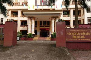 Xem xét trách nhiệm ba Phó viện trưởng VKSND Đắk Lắk