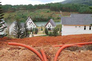 Xử lý khu nghỉ dưỡng cao cấp tại Đà Lạt tự ý san ủi 3 ha đất trái phép