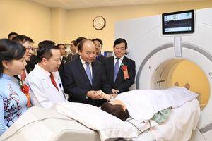 Thủ tướng: Muốn bệnh viện tốt phải có đội ngũ bác sỹ, nhân viên tốt