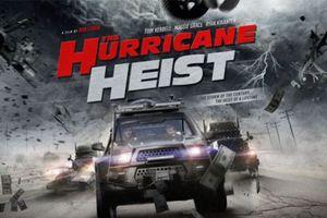 'The Hurricane Heist': Ứng cử viên nặng ký cho hạng mục phim dở nhất năm 2018